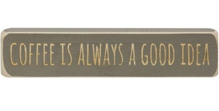 """Coffee Is Always A Good Idea Engraved Block, 8""""-Coffee Is Always A Good Idea Engraved Block, 8"""