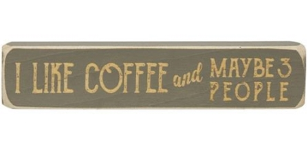 """I Like Coffee And Maybe 3 People Engraved Block, 8""""-I Like Coffee And Maybe 3 People Engraved Block, 8"""