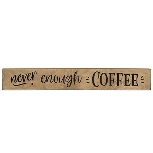 """Never Enough Coffee Sign, Smooth Ivory, 24""""-Never Enough Coffee Sign, Smooth Ivory, 24"""